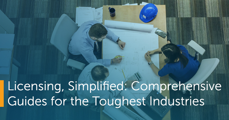 Licensing, Simplified: Comprehensive Guides for the Toughest Industries