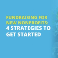 Fundraising for New Nonprofits: 4 Strategies to Get Started
