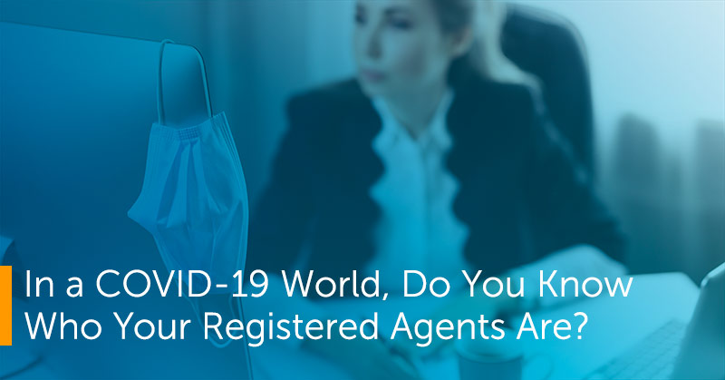 In a COVID-19 World, Do You Know Who Your Registered Agents Are?